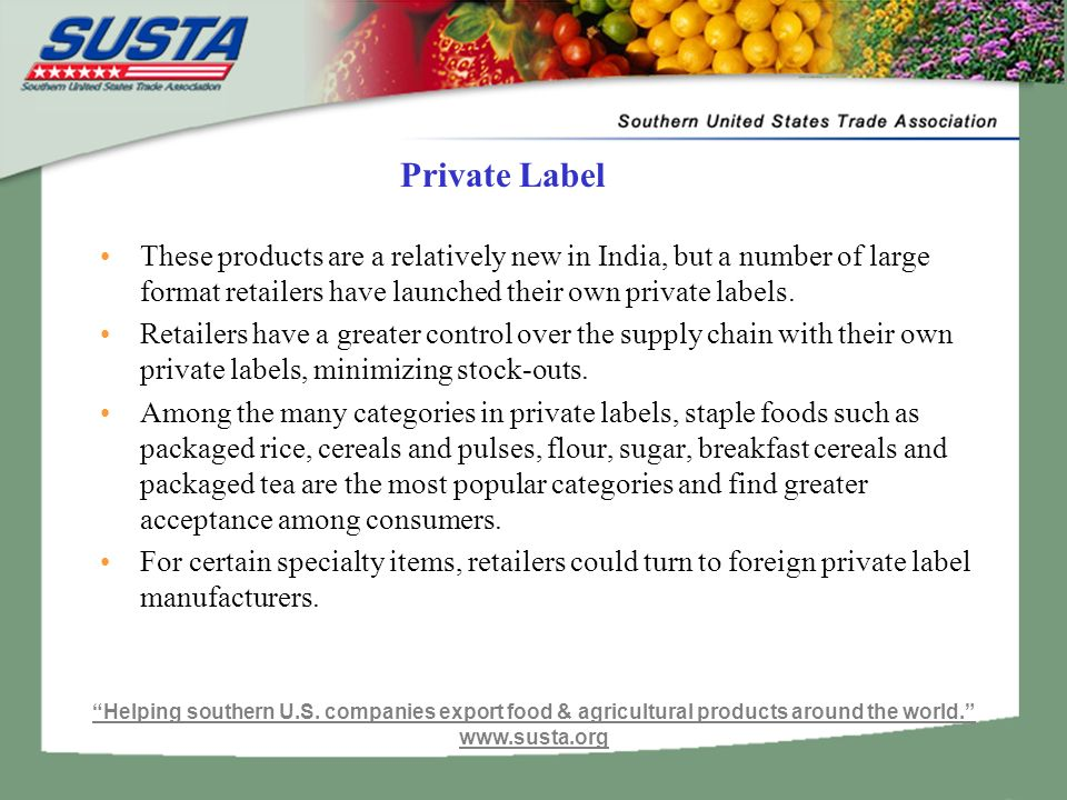 Private Label These products are a relatively new in India, but a number of large format retailers have launched their own private labels.