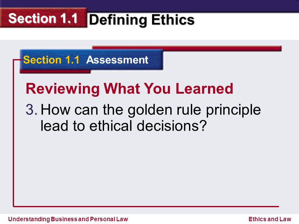Understanding Business and Personal Law Defining Ethics Section 1.1 Ethics and Law Reviewing What You Learned 3.