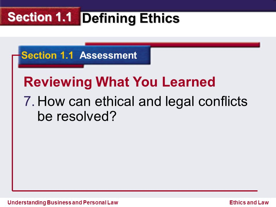 Understanding Business and Personal Law Defining Ethics Section 1.1 Ethics and Law Reviewing What You Learned 7.