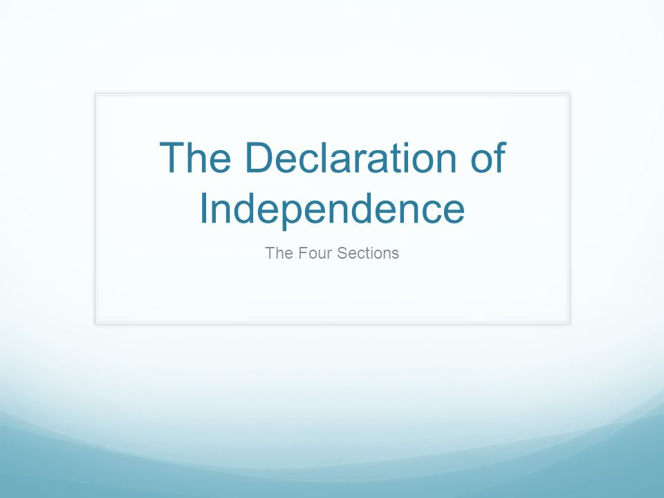 The Declaration of Independence The Four Sections