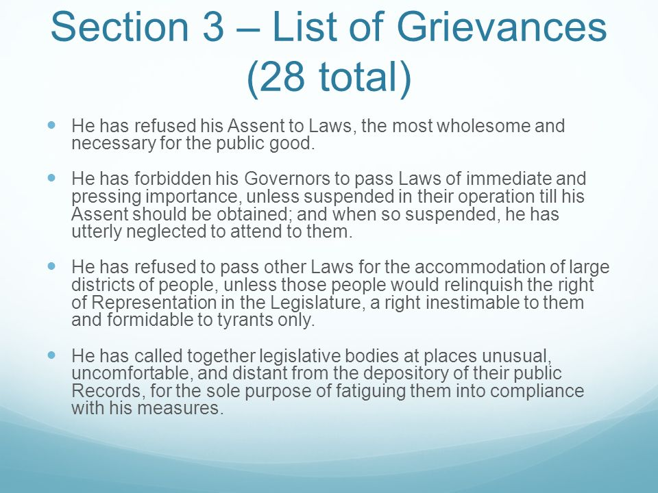 Section 3 – List of Grievances (28 total) He has refused his Assent to Laws, the most wholesome and necessary for the public good.