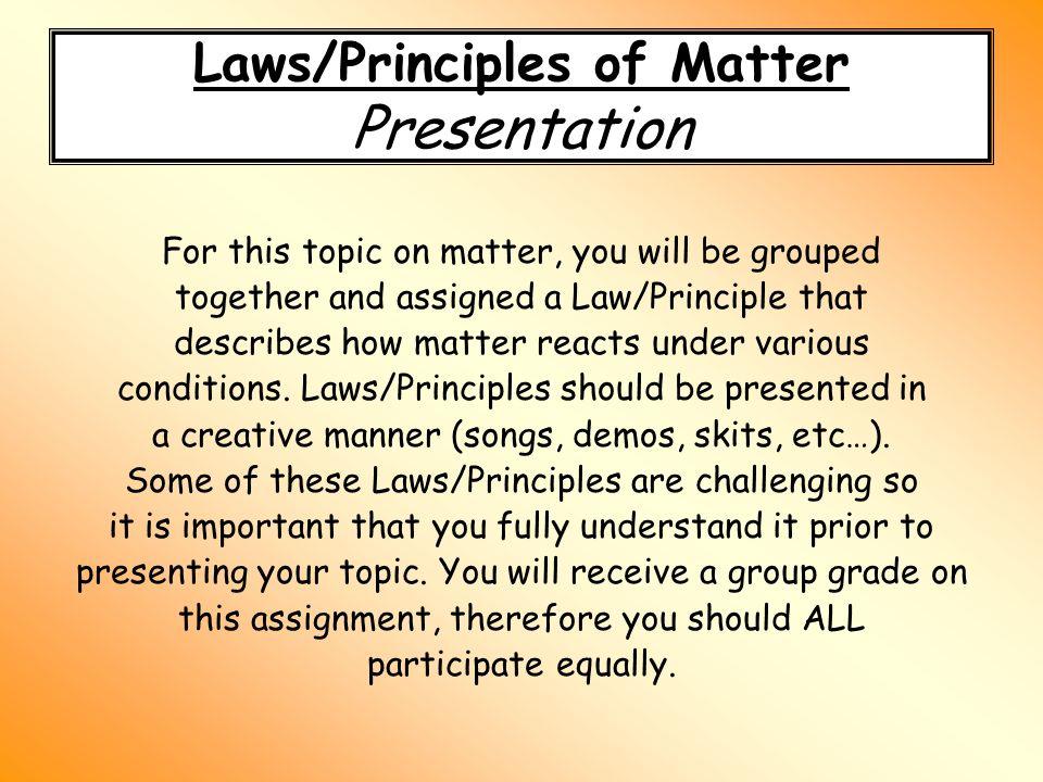 laws principles of matter presentation for this topic on matter laws principles of matter presentation for this topic on matter you will be grouped