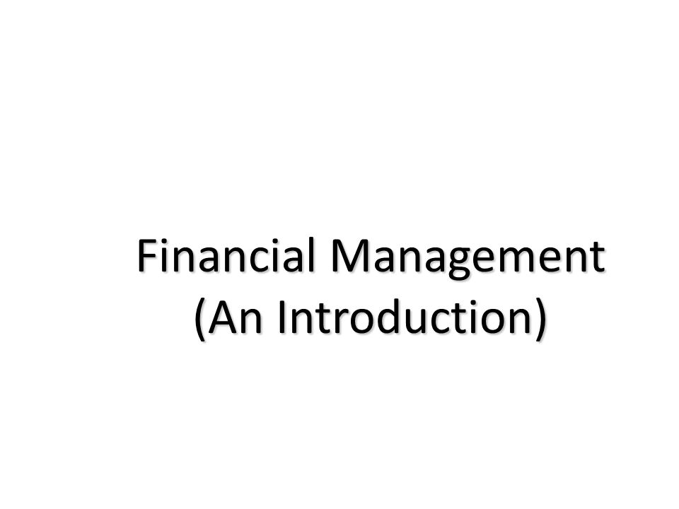 Financial Management (An Introduction)