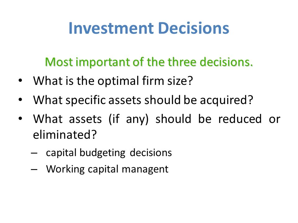 Investment Decisions Most important of the three decisions.