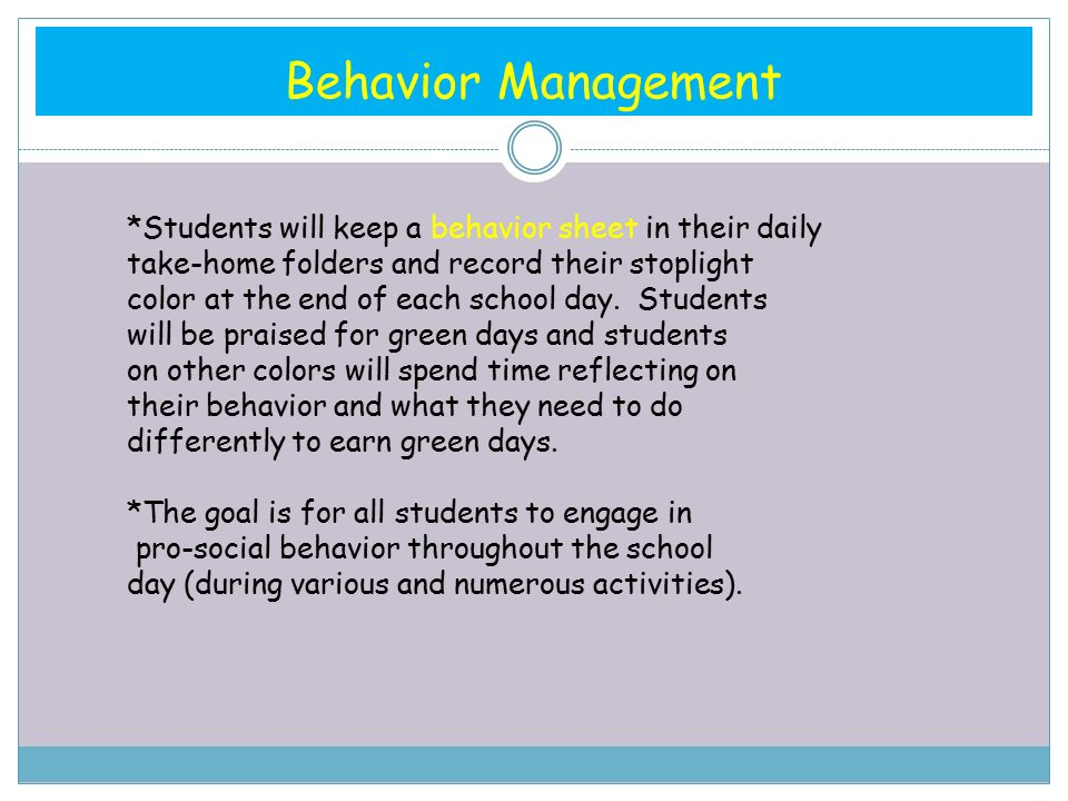 Behavior Management *Students will keep a behavior sheet in their daily take-home folders and record their stoplight color at the end of each school day.