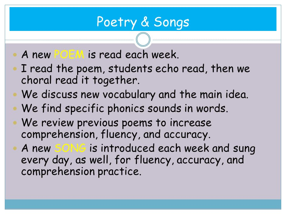 A new POEM is read each week. I read the poem, students echo read, then we choral read it together.