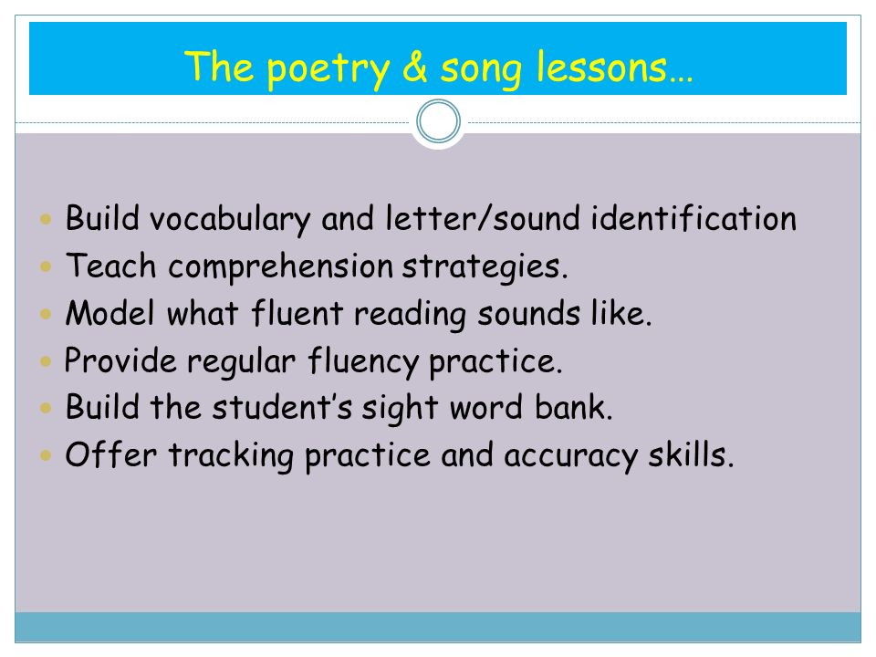 The poetry & song lessons… Build vocabulary and letter/sound identification Teach comprehension strategies.