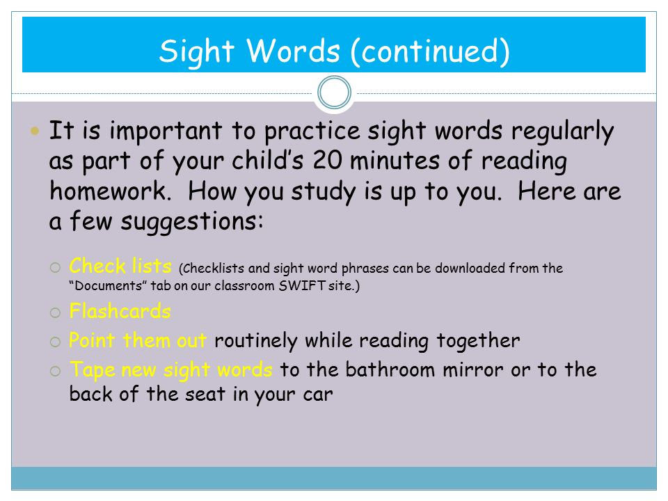 Sight Words (continued) It is important to practice sight words regularly as part of your child's 20 minutes of reading homework.