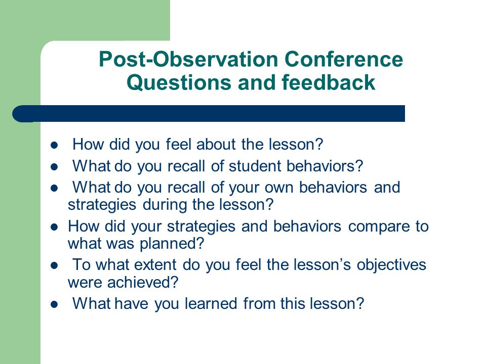 Post-Observation Conference Questions and feedback How did you feel about the lesson.