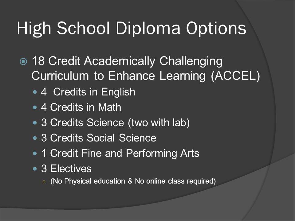 ap courses dual enrollment keep grades up take act sat test  4 high school diploma options  18 credit