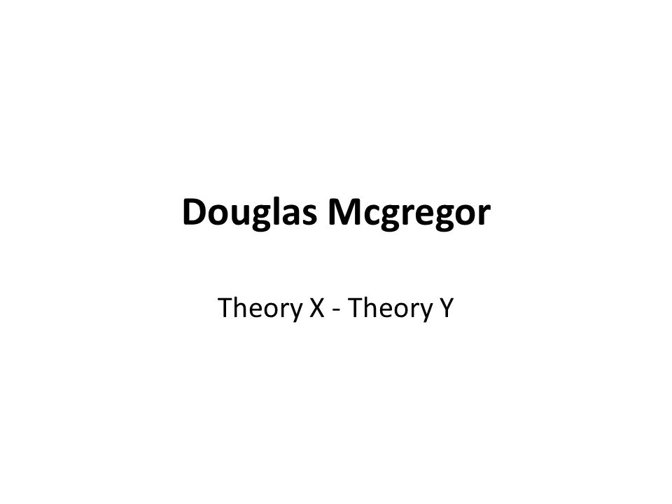 Douglas Mcgregor Theory X Theory Y The Human Side Of Enterprise
