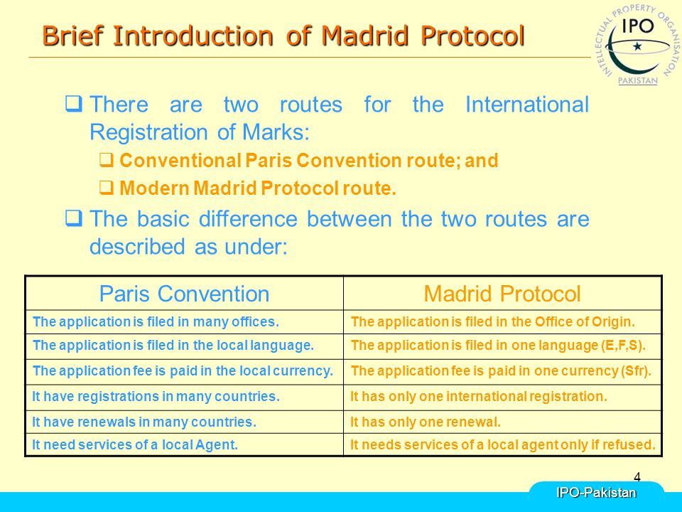 4 Brief Introduction of Madrid Protocol  There are two routes for the International Registration of Marks:  Conventional Paris Convention route; and  Modern Madrid Protocol route.