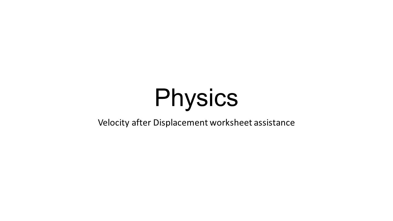 Physics Velocity after Displacement worksheet assistance ppt – Displacement Worksheet
