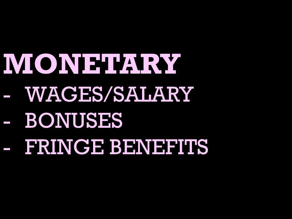 MONETARY -WAGES/SALARY -BONUSES -FRINGE BENEFITS