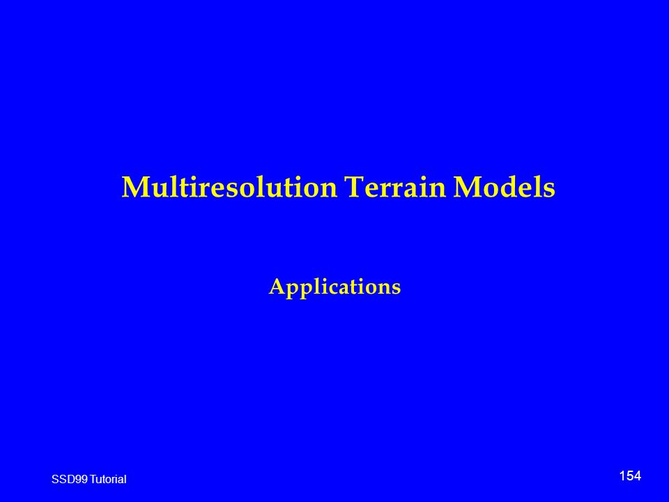 154 SSD99 Tutorial Multiresolution Terrain Models Applications