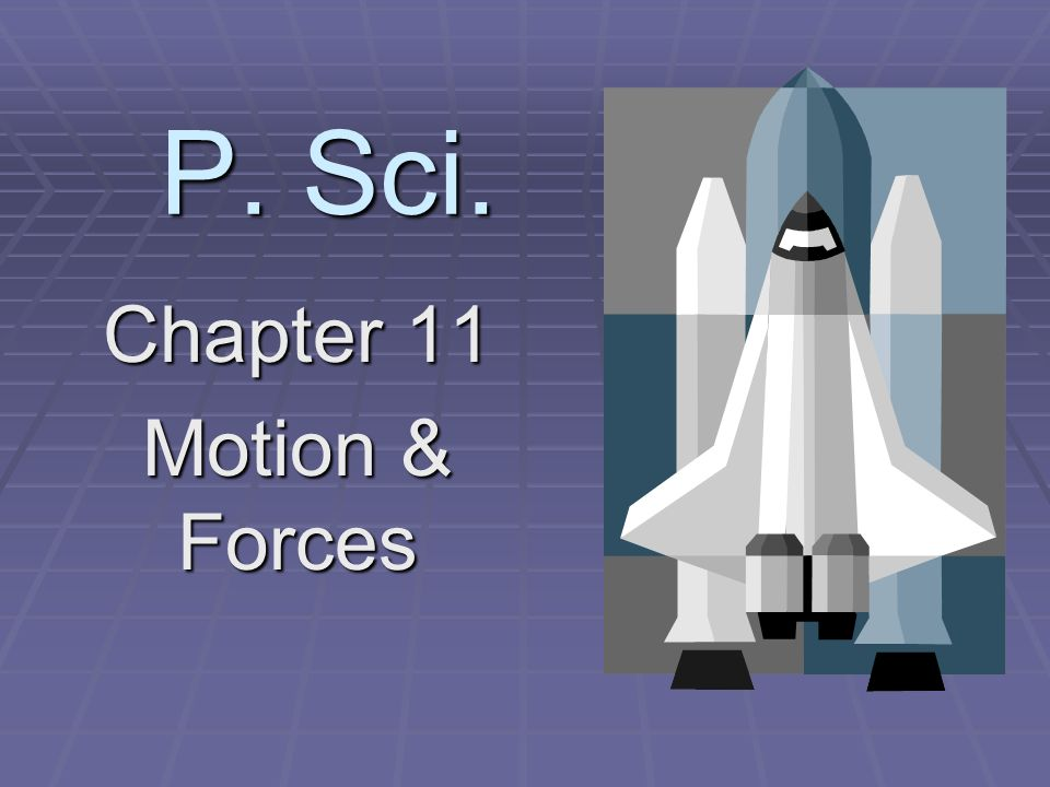 P. Sci. Chapter 11 Motion & Forces