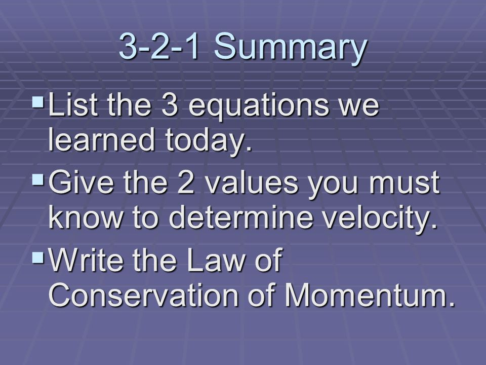 3-2-1 Summary  List the 3 equations we learned today.