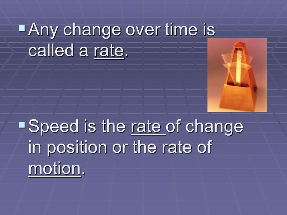  Any change over time is called a rate.