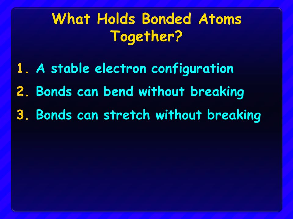 Objectives Be able to explain why atoms sometimes join to form ...