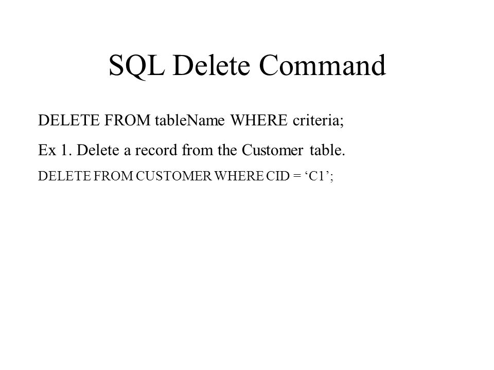 SQL Delete Command DELETE FROM tableName WHERE criteria; Ex 1.