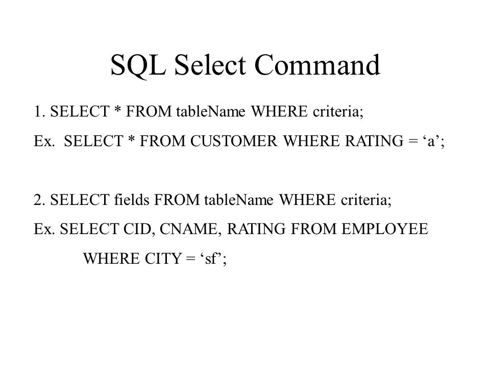 SQL Select Command 1. SELECT * FROM tableName WHERE criteria; Ex.
