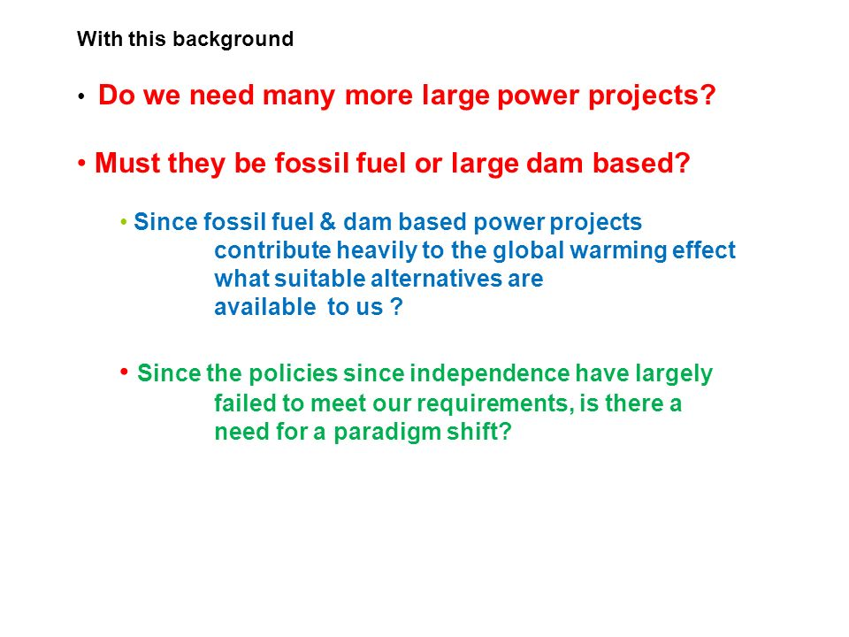 With this background Do we need many more large power projects.