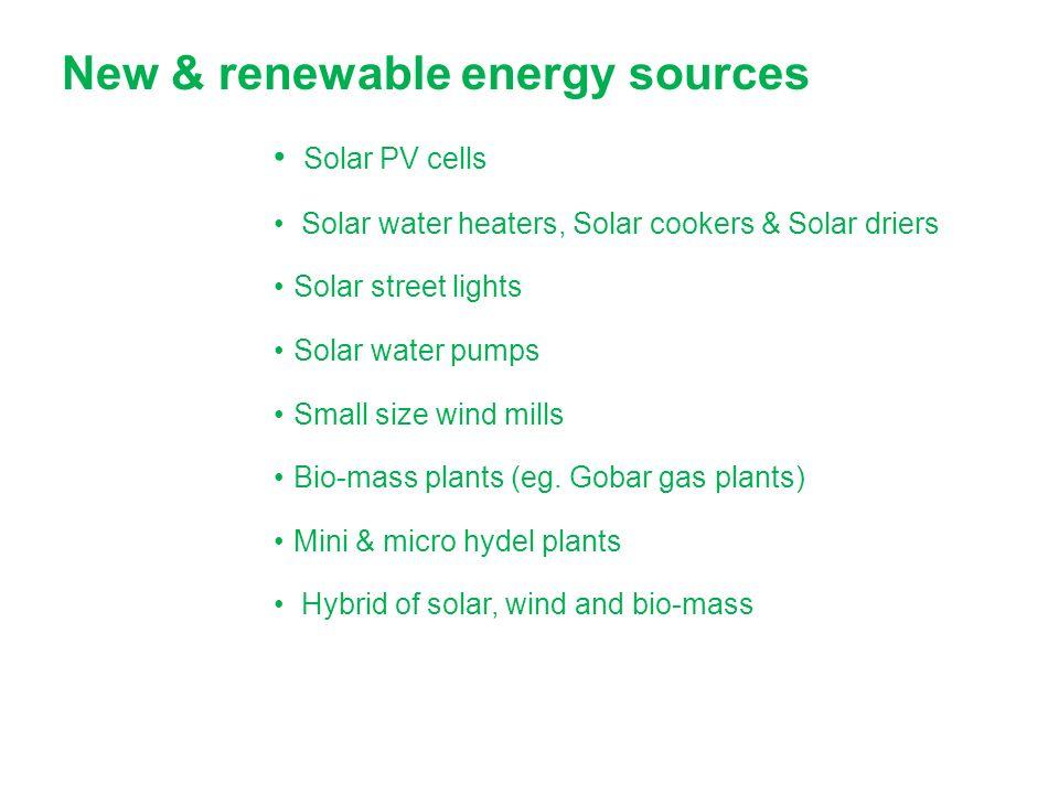 New & renewable energy sources Solar PV cells Solar water heaters, Solar cookers & Solar driers Solar street lights Solar water pumps Small size wind mills Bio-mass plants (eg.