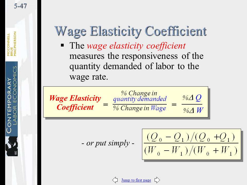 Jump to first page5-47  The wage elasticity coefficient measures the responsiveness of the quantity demanded of labor to the wage rate.