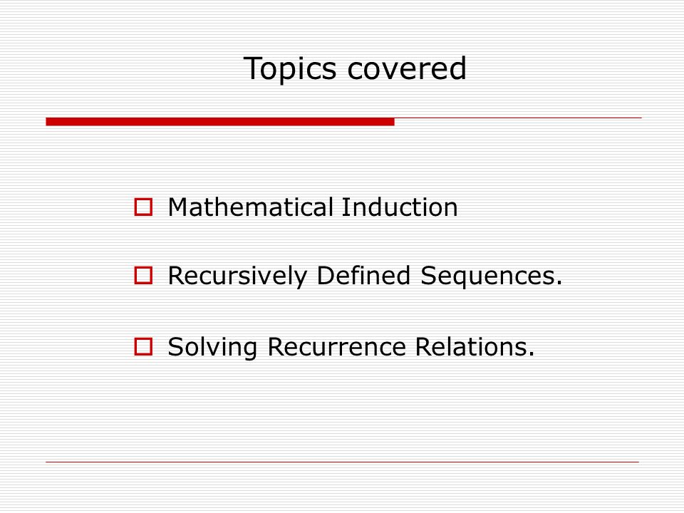 Topics covered  Mathematical Induction  Recursively Defined Sequences.