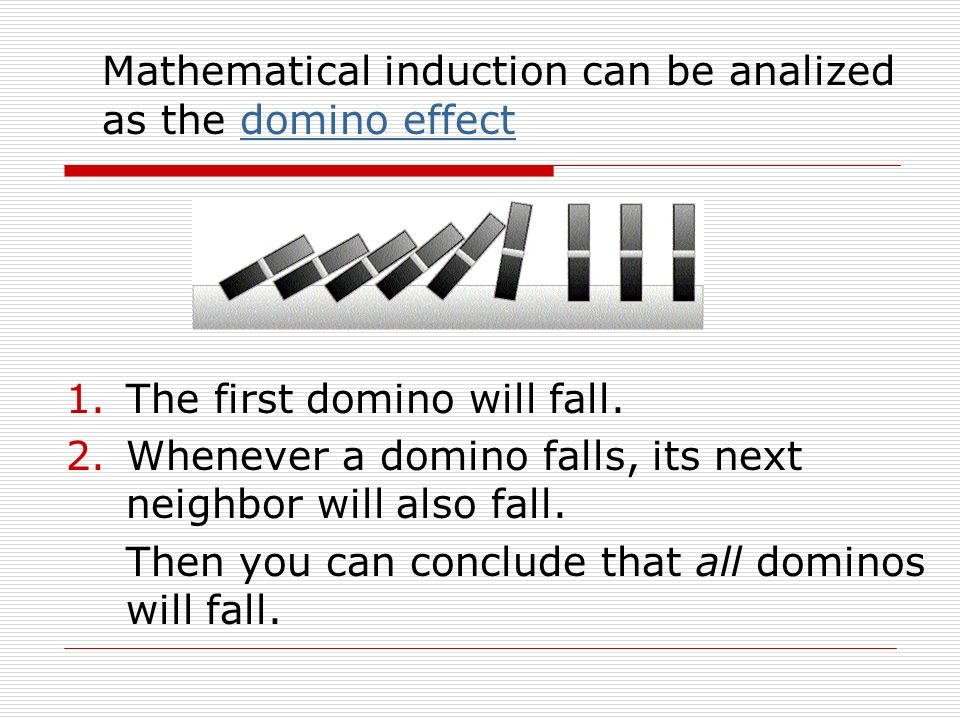 Mathematical induction can be analized as the domino effectdomino effect 1.The first domino will fall.