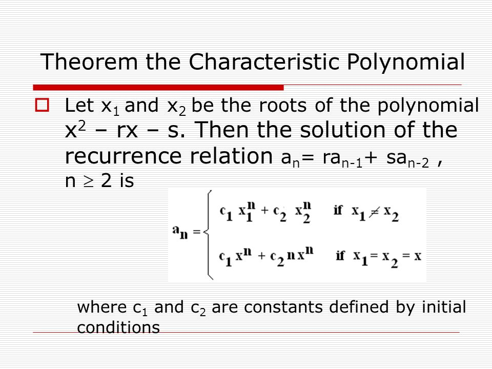 where c 1 and c 2 are constants defined by initial conditions Theorem the Characteristic Polynomial  Let x 1 and x 2 be the roots of the polynomial x 2 – rx – s.