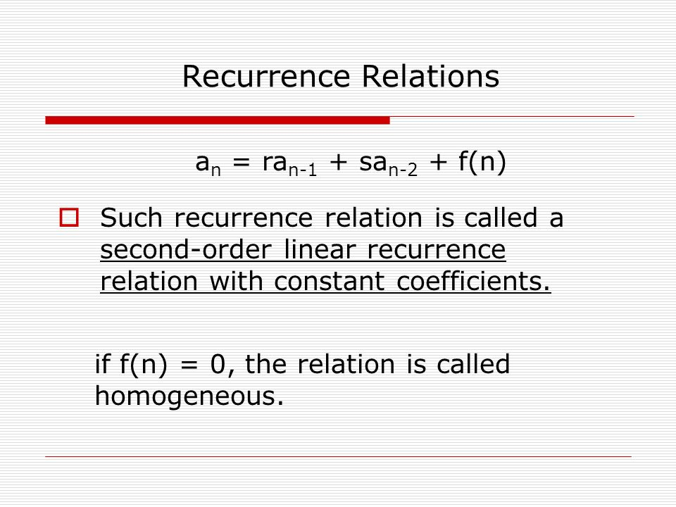  Such recurrence relation is called a second-order linear recurrence relation with constant coefficients.