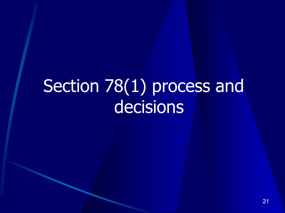 21 Section 78(1) process and decisions