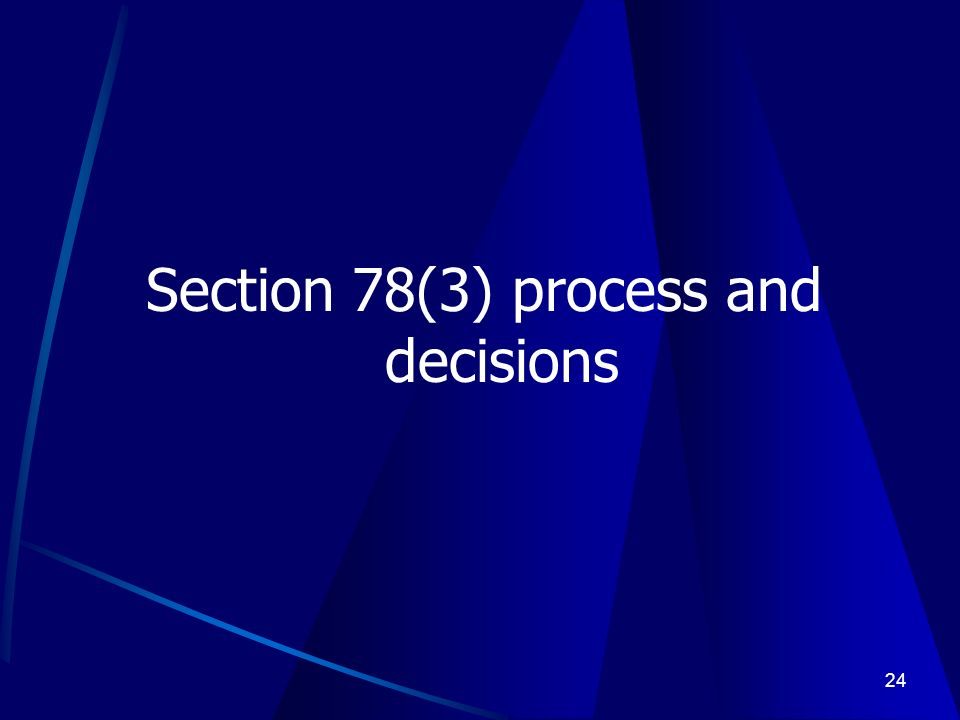 24 Section 78(3) process and decisions
