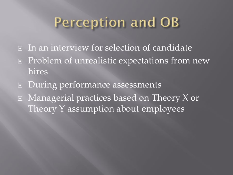  In an interview for selection of candidate  Problem of unrealistic expectations from new hires  During performance assessments  Managerial practi