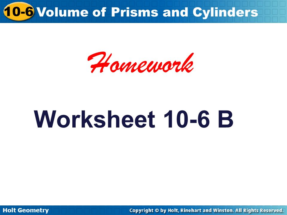 Holt Geometry 106 Volume of Prisms and Cylinders Warm Up Find the – Holt Geometry Worksheets