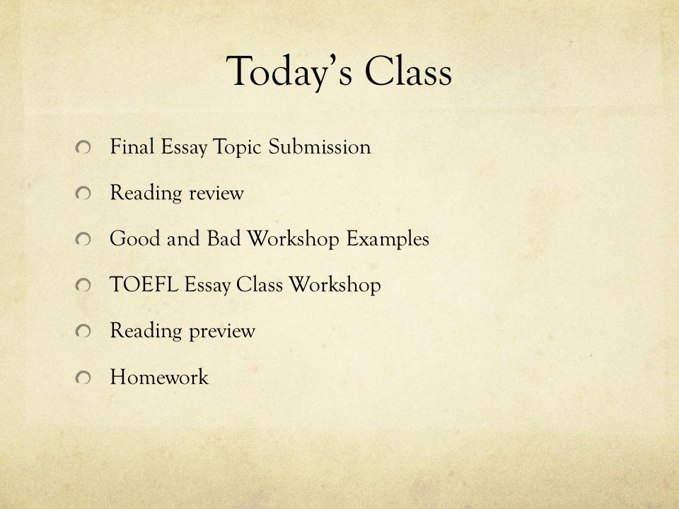 welcome to english composition today s class final essay topic  2 today s class final essay topic submission reading review good and bad workshop examples toefl essay class workshop reading preview homework