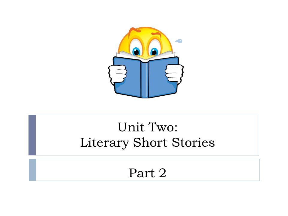Unit Two: Literary Short Stories Part 2