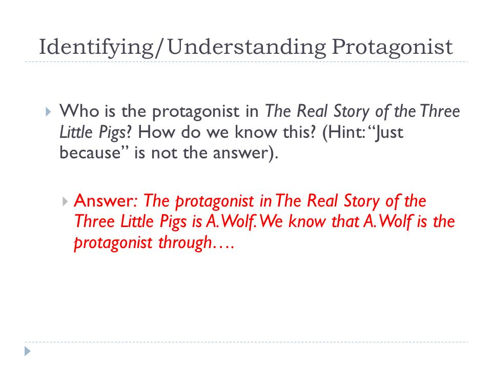 Identifying/Understanding Protagonist  Who is the protagonist in The Real Story of the Three Little Pigs.