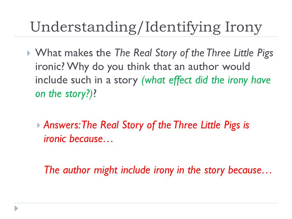 Understanding/Identifying Irony  What makes the The Real Story of the Three Little Pigs ironic.