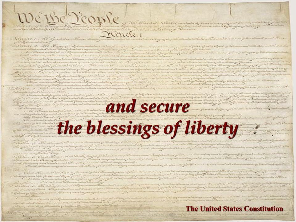 and secure the blessings of liberty The United States Constitution