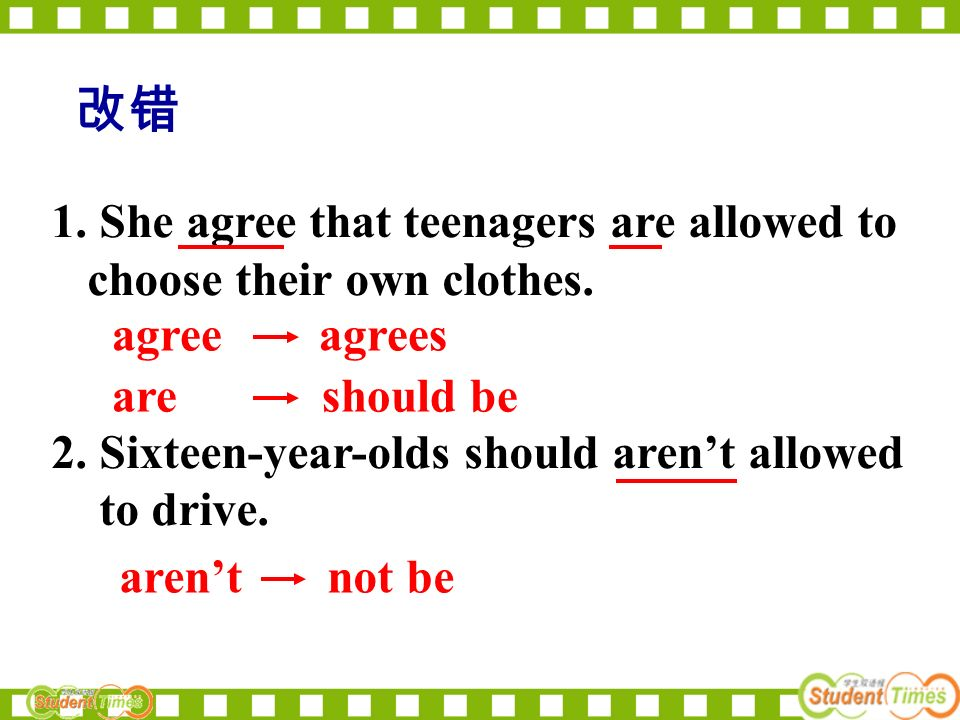 Correct following sentences 1.She agree that teenagers are allowed to choose their own clothes.