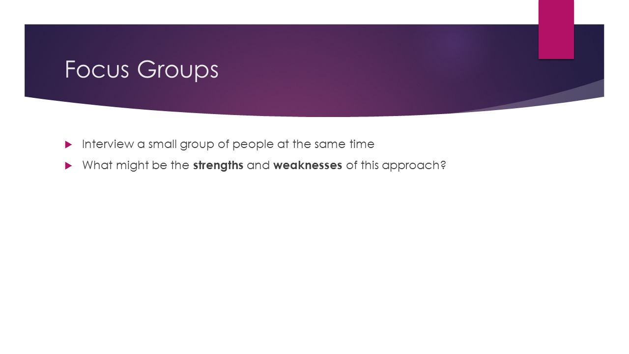 self report techniques interviews and questionnaires ppt 21 focus groups 61557 interview a small group of people at the same time 61557 what might be the strengths and weaknesses of this approach