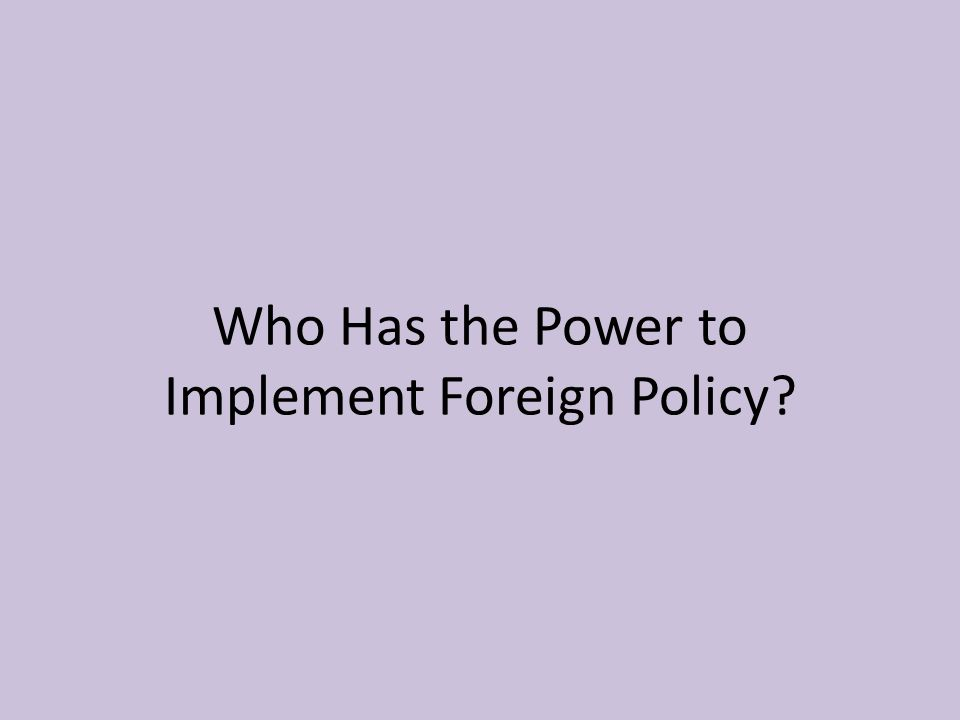 Who Has the Power to Implement Foreign Policy