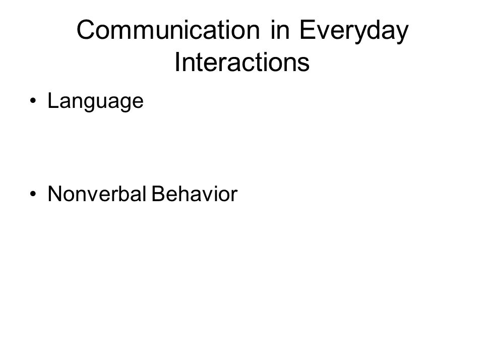 Communication in Everyday Interactions Language Nonverbal Behavior
