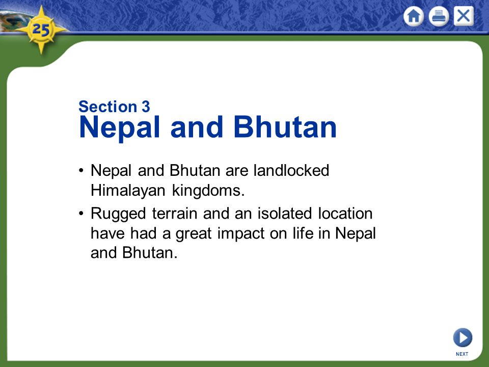 Section 3 Nepal and Bhutan Nepal and Bhutan are landlocked Himalayan kingdoms.