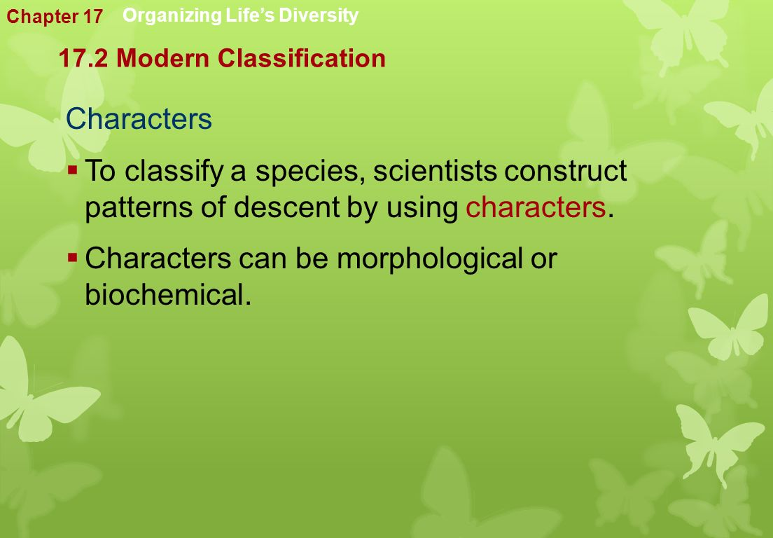 Characters  To classify a species, scientists construct patterns of descent by using characters.