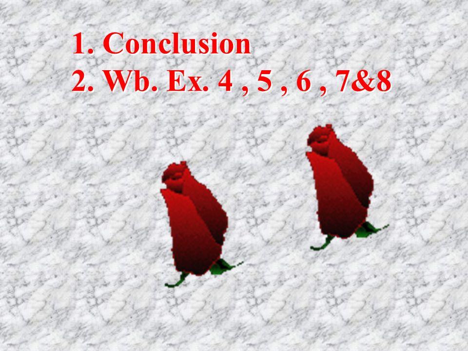 1. Conclusion 2. Wb. Ex. 4, 5, 6, 7&8 1. Conclusion 2. Wb. Ex. 4, 5, 6, 7&8