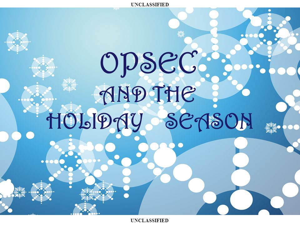 UNCLASSIFIED OPSEC AND THE HOLIDAY SEASON