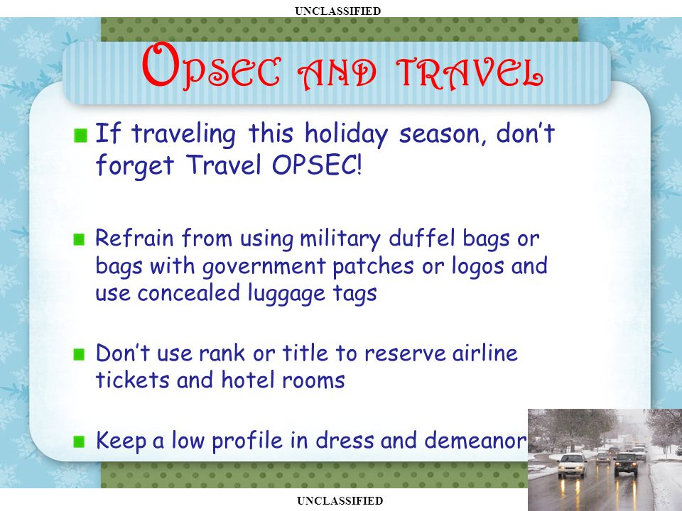 UNCLASSIFIED O PSEC AND TRAVEL If traveling this holiday season, don't forget Travel OPSEC.